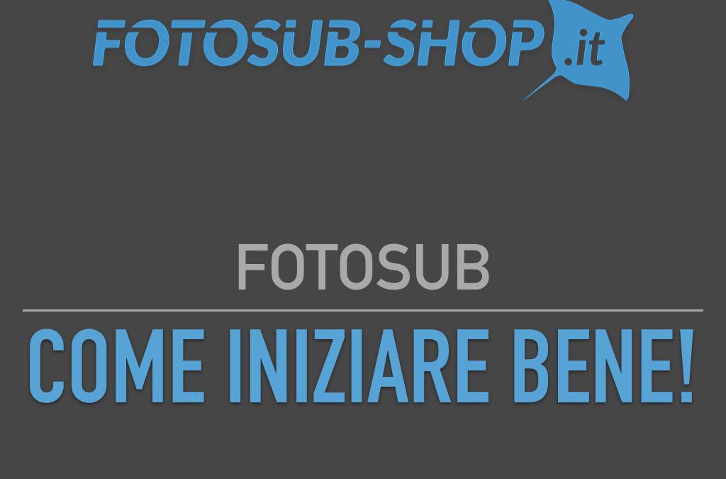 Fotosub: Come iniziare bene
